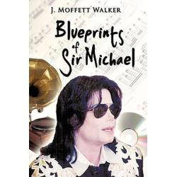 Blueprints of Sir Michael by J. Moffett Walker | 9781449092641 | Booktopia