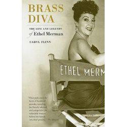 Brass Diva, The Life and Legends of Ethel Merman by Caryl Flinn | 9780520260221 | Booktopia Biografie, wspomnienia