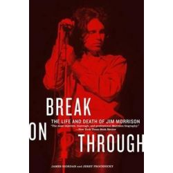 Break on Through, The Life and Death of Jim Morrison by James Riordan | 9780688119157 | Booktopia Biografie, wspomnienia