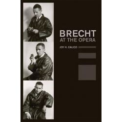 Brecht at the Opera, California Studies in 20th-Century Music by Joy H. Calico | 9780520254824 | Booktopia Biografie, wspomnienia