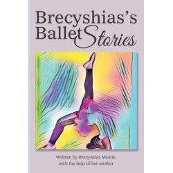 Brecyshias's Ballet Stories by Bre | 9781524584979 | Booktopia Biografie, wspomnienia