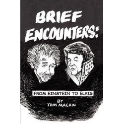 Brief Encounters, From Einstein to Elvis by Tom Mackin | 9781434383297 | Booktopia