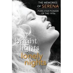 Bright Lights, Lonely Nights - The Memories of Serena, Porn Star Pioneer of the 1970s by Serena Czarnecki | 9781593935979 | Booktopia