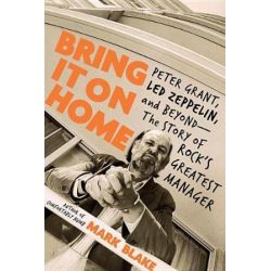 Bring It on Home, Peter Grant, Led Zeppelin, and Beyond--The Story of Rock's Greatest Manager by Mark Blake | 9780306902833 | Booktopia