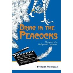 Bring in the Peacocks, or Memoirs of a Hollywood Producer by Hank Moonjean | 9781593934651 | Booktopia Biografie, wspomnienia