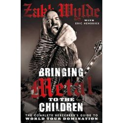 Bringing Metal to the Children, The Complete Berserker's Guide to World Tour Domination by Zakk Wylde | 9780007395880 | Booktopia Pozostałe