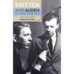 Britten and Auden in the Thirties, The Year 1936 by Donald Mitchell | 9780851157900 | Booktopia Pozostałe
