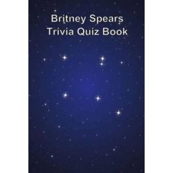 Britney Spears Trivia Quiz Book by Trivia Quiz Book   9781494893507   Booktopia