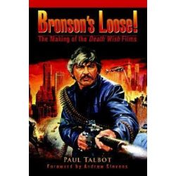 Bronson's Loose!, The Making of the Death Wish Films by Paul Talbot | 9780595379828 | Booktopia Pozostałe