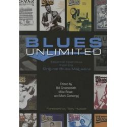 Blues Unlimited, Essential Interviews from the Original Blues Magazine by Bill Greensmith | 9780252080999 | Booktopia Biografie, wspomnienia