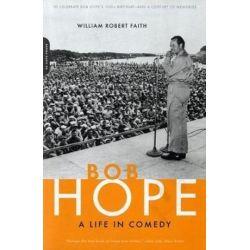 Bob Hope : A Life in Comedy by William Robert Faith | 9780306812071 | Booktopia Biografie, wspomnienia