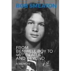 Bob Smeaton, From Benwell Boy to 46th Beatle... and Beyond by Bob Smeaton | 9781999596330 | Booktopia Pozostałe