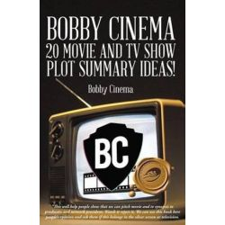 Bobby Cinema 20 Movie and Tv Show Plot Summary Ideas! by Bobby Cinema | 9781490715223 | Booktopia Pozostałe