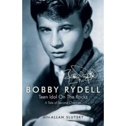 Bobby Rydell, Teen Idol on the Rocks: A Tale of Second Chances by Bobby Rydell | 9780997385106 | Booktopia Pozostałe