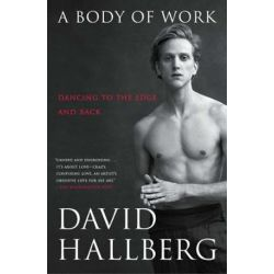 Body of Work, Dancing to the Edge and Back by David Hallberg | 9781476771168 | Booktopia Biografie, wspomnienia
