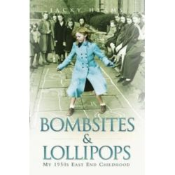 Bombsites and Lollipops, My 1950s East End Childhood by Jacky Hyams | 9781843583523 | Booktopia Biografie, wspomnienia