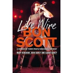Bon Scott: Live Wire , A Memoir By Three People Who Knew Him Best by Mary Renshaw | 9781925267273 | Booktopia Pozostałe