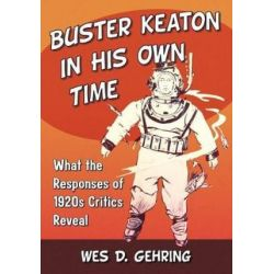 Buster Keaton in His Own Time, What the Responses of 1920s Critics Reveal by Wes D. Gehring | 9781476666808 | Booktopia
