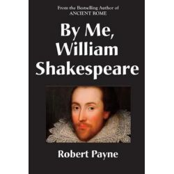 By Me, William Shakespeare by Robert Payne | 9781883283988 | Booktopia