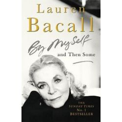 By Myself and Then Some by Lauren Bacall | 9780755313518 | Booktopia Biografie, wspomnienia