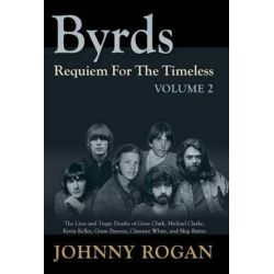 Byrds Requiem For The Timeless Volume 2 by Johnny Rogan | 9789529540952 | Booktopia Pozostałe