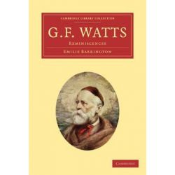 Cambridge Library Collection - Art and Architecture, G. F. Watts: Reminiscences by Emilie Barrington | 9781108022200 | Booktopia Pozostałe
