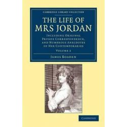 Cambridge Library Collection - British and Irish History, 19th Century, The Life of Mrs Jordan 2 Volume Set: Including O Biografie, wspomnienia