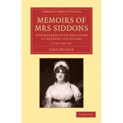 Cambridge Library Collection - Literary Studies, Memoirs of Mrs Siddons 2 Volume Set: Interspersed with Anecdotes of Authors and Actors by James Boaden | 9781108061278 | Booktopia Biografie, wspomnienia