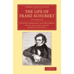 Cambridge Library Collection - Music, The Life of Franz Schubert 2 Volume Set by Heinrich Kreissle von Hellborn | 9781108077989 | Booktopia Biografie, wspomnienia