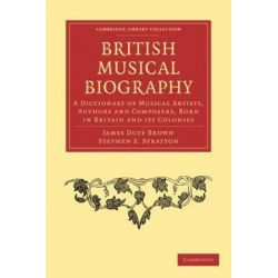 Cambridge Library Collection - Music, British Musical Biography: A Dictionary of Musical Artists, Authors and Composers, Biografie, wspomnienia