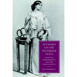Cambridge Studies in Nineteenth-Century Literature and Culture, Actresses on the Victorian Stage: Feminine Performance a Pozostałe
