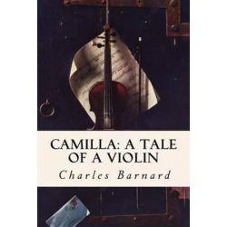 Camilla, A Tale of a Violin by Charles Barnard | 9781522982111 | Booktopia Biografie, wspomnienia