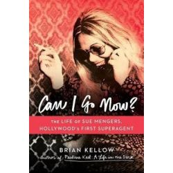 Can I Go Now?, The Life Of Sue Mengers, Hollywood's First Superagent by Brian Kellow | 9780670015405 | Booktopia Pozostałe