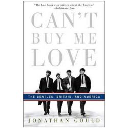 Can't Buy Me Love, The Beatles, Britain, and America by Jonathan Gould | 9780307353382 | Booktopia Pozostałe