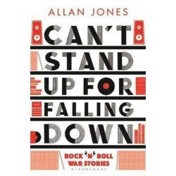 Can't Stand Up For Falling Down, Rock'n'Roll War Stories by Allan Jones | 9781408885918 | Booktopia Biografie, wspomnienia