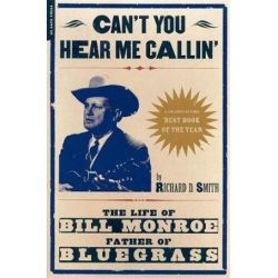 Can't You Hear Me Calling, The Life Of Bill Monroe, Father Of Bluegrass by Richard Smith | 9780306810541 | Booktopia Biografie, wspomnienia