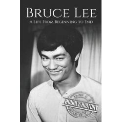 Bruce Lee, A Life from Beginning to End by Hourly History | 9781729213780 | Booktopia Biografie, wspomnienia