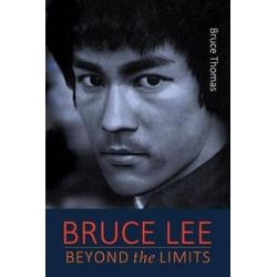 Bruce Lee, Beyond the Limits: ...His Teaching for Life by Bruce Thomas | 9781515118800 | Booktopia