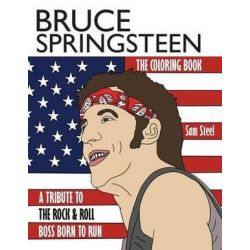 Bruce Springsteen, The Coloring Book: A Tribute to the Rock & Roll Boss Born to Run by Sam Steel | 9781945887024 | Booktopia