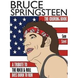 Bruce Springsteen, The Coloring Book: A Tribute to the Rock & Roll Boss Born to Run by Sam Steel | 9781945887109 | Booktopia
