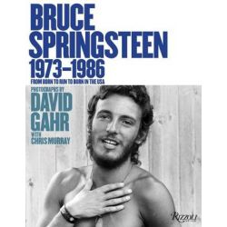 Bruce Springsteen 1973-1986, From Born To Run to Born In The USA by David Gahr | 9780847862344 | Booktopia