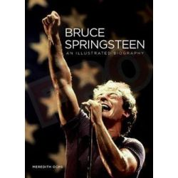 Bruce Springsteen, An Illustrated Biography by Meredith Ochs | 9780760363249 | Booktopia Biografie, wspomnienia
