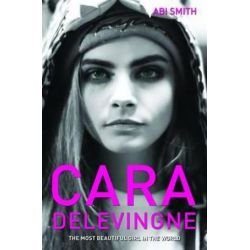 Cara Delevingne, The Most Beautiful Girl in the World by Abi Smith | 9781782198994 | Booktopia Pozostałe