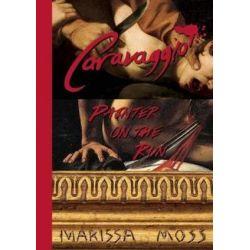 Caravaggio, Painter on the Run by Marissa Moss | 9781939547293 | Booktopia Biografie, wspomnienia