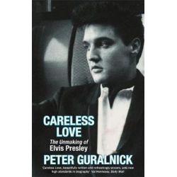 Careless Love, The Unmaking of Elvis Presley by Peter Guralnick   9780349111681   Booktopia Biografie, wspomnienia