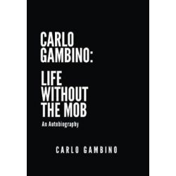 Carlo Gambino, Life Without the Mob: An Autobiography by Carlo Gambino | 9781535611251 | Booktopia