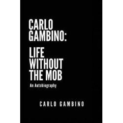 Carlo Gambino, Life Without the Mob: An Autobiography by Carlo Gambino | 9781535612173 | Booktopia