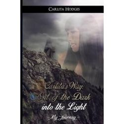 Carlita's Way, Out of the Dark Into the Light My Journey by MS Carlita R Hodges | 9780990551508 | Booktopia Pozostałe