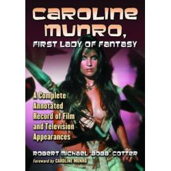 Caroline Munro, First Lady of Fantasy, A Complete Annotated Record of Film and Television Appearances by Robert Michael Cotter | 9780786468829 | Booktopia Biografie, wspomnienia