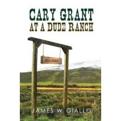 Cary Grant at a Dude Ranch by J W Gallo | 9781945650055 | Booktopia